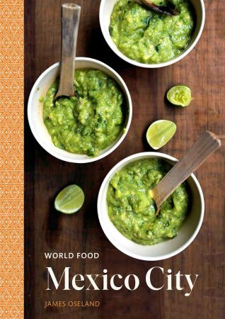 Mexico City: Heritage Recipes for Classic Home Cooking [A Mexican Cookbook]